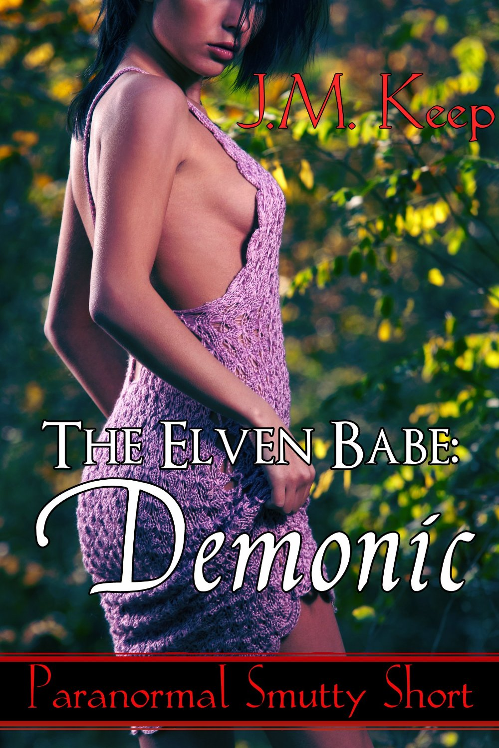 The Elven Babe: Demonic: Paranormal Smutty Short (The Elven Babe by J.M. Keep Book 2)